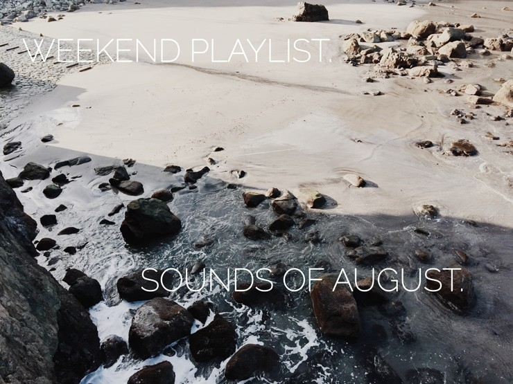 WEEKEND PLAYLIST: SOUNDS OF AUGUST